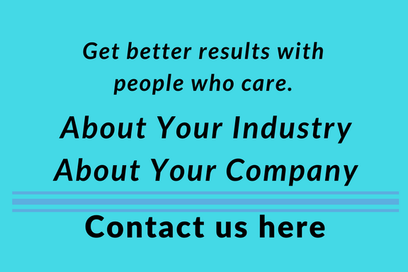 Get better results with people who care. About your industry. About your company. Contact us here!
